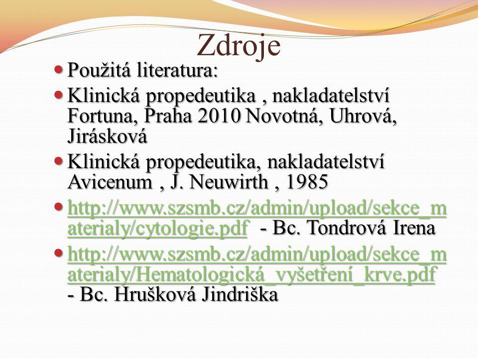 Zdroje Použitá literatura: Použitá literatura: Klinická propedeutika, nakladatelství Fortuna, Praha 2010 Novotná, Uhrová, Jirásková Klinická propedeut