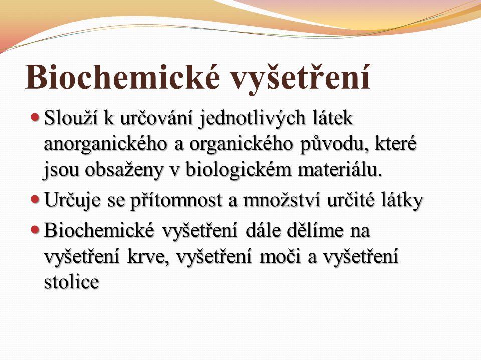 Biochemické vyšetření Slouží k určování jednotlivých látek anorganického a organického původu, které jsou obsaženy v biologickém materiálu. Slouží k u