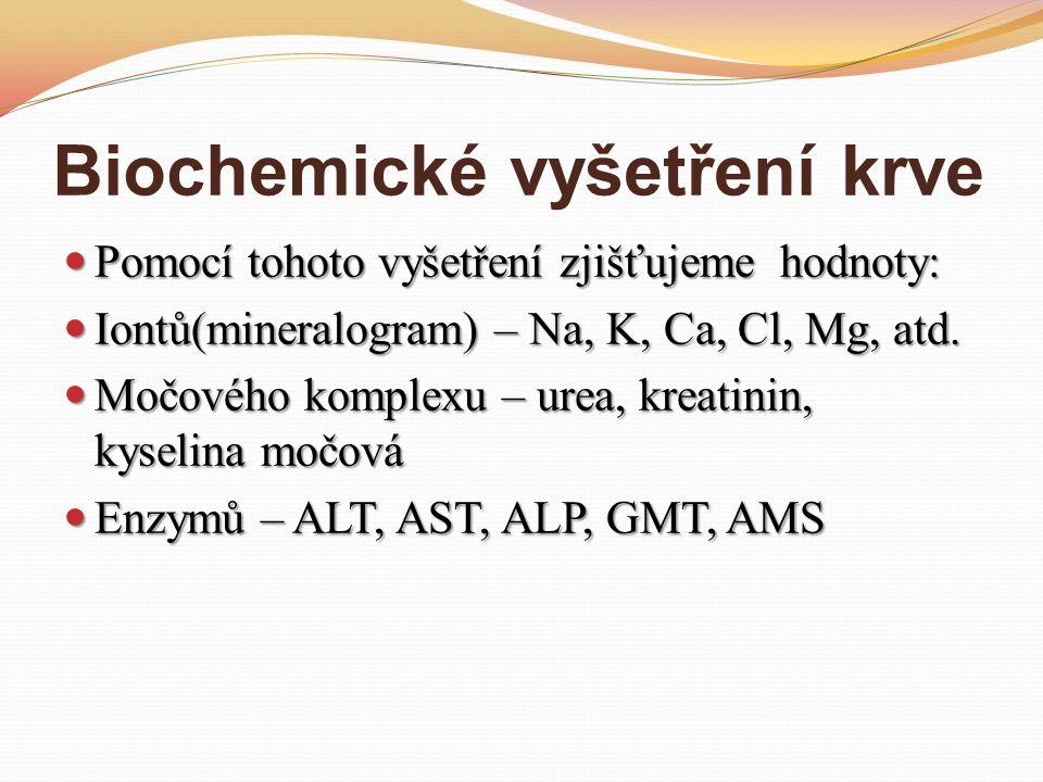 Biochemické vyšetření krve Pomocí tohoto vyšetření zjišťujeme hodnoty: Pomocí tohoto vyšetření zjišťujeme hodnoty: Iontů(mineralogram) – Na, K, Ca, Cl, Mg, atd.