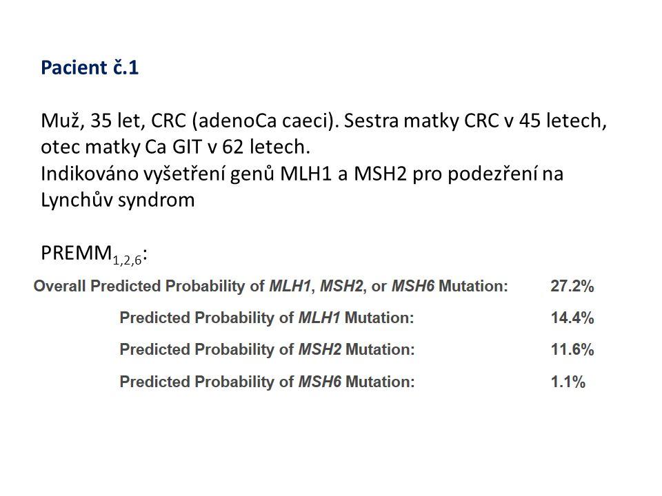 Pacient č.1 Muž, 35 let, CRC (adenoCa caeci). Sestra matky CRC v 45 letech, otec matky Ca GIT v 62 letech. Indikováno vyšetření genů MLH1 a MSH2 pro p