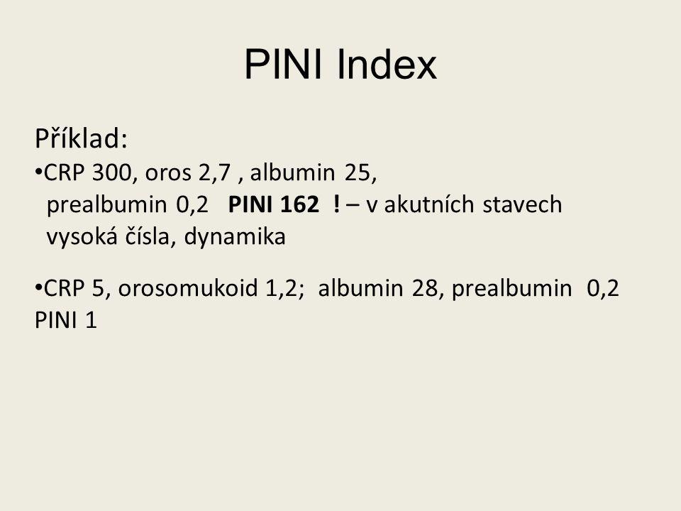 PINI Index Příklad: CRP 300, oros 2,7, albumin 25, prealbumin 0,2 PINI 162 ! – v akutních stavech vysoká čísla, dynamika CRP 5, orosomukoid 1,2; album