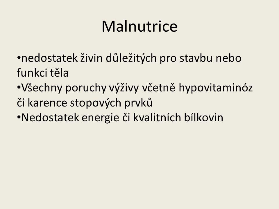 Malnutrice nedostatek živin důležitých pro stavbu nebo funkci těla Všechny poruchy výživy včetně hypovitaminóz či karence stopových prvků Nedostatek energie či kvalitních bílkovin