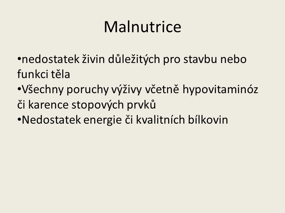 Malnutrice Malnutrice kwashiorkového typu - izolovaná proteinová malnutrice x proteinokalorická malnutrice (ve stresu neschopnost využít energetické zásoby – autokanibalismus) marasmus (kachexie) – nedostatek energie, chronická adaptace na hlad