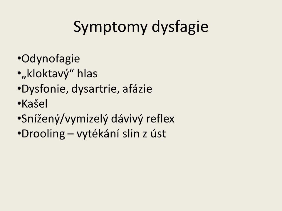 """Symptomy dysfagie Odynofagie """"kloktavý hlas Dysfonie, dysartrie, afázie Kašel Snížený/vymizelý dávivý reflex Drooling – vytékání slin z úst"""