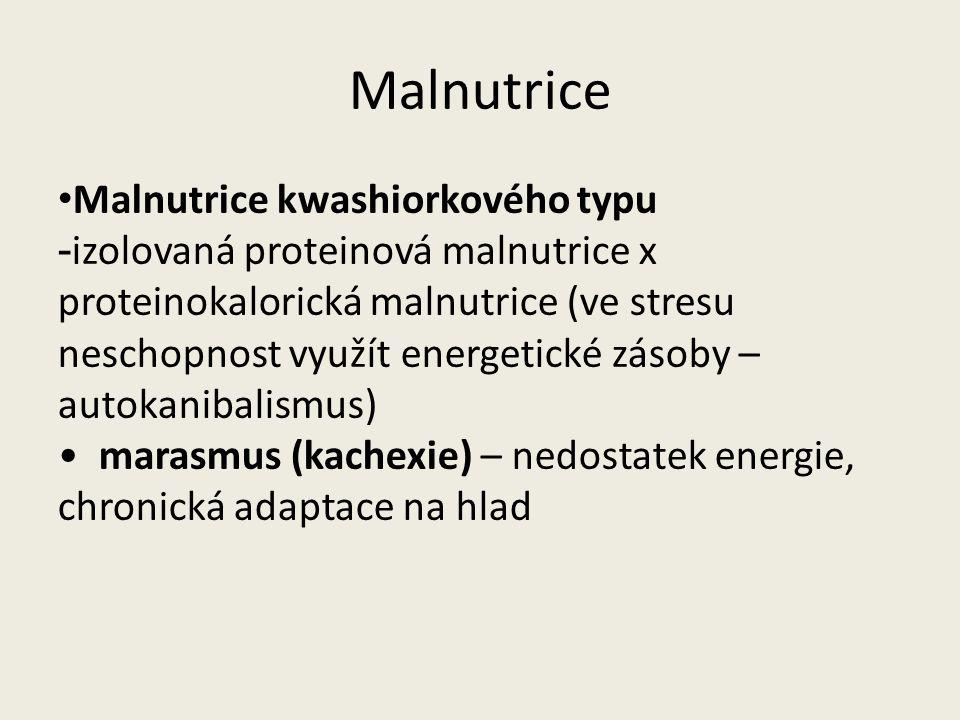 Malnutrice Malnutrice kwashiorkového typu - izolovaná proteinová malnutrice x proteinokalorická malnutrice (ve stresu neschopnost využít energetické z