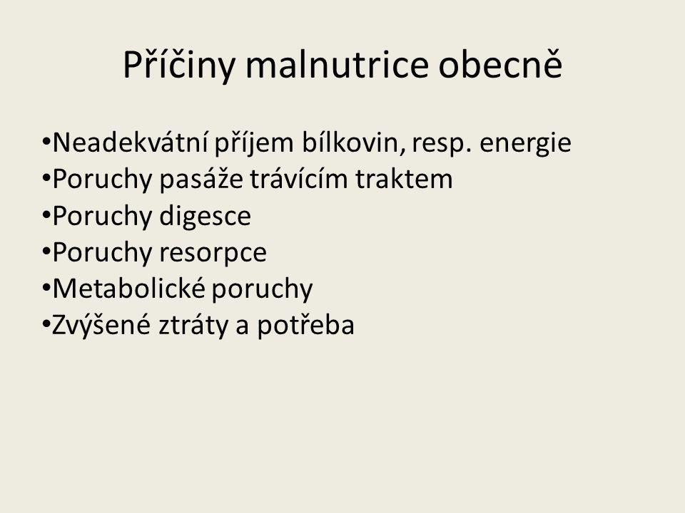 Příčiny malnutrice obecně Neadekvátní příjem bílkovin, resp. energie Poruchy pasáže trávícím traktem Poruchy digesce Poruchy resorpce Metabolické poru