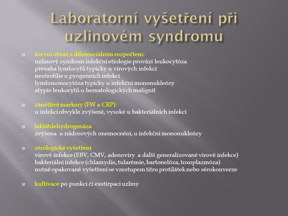  krevní obraz s diferenciálním rozpočtem: - uzlinový syndrom infekční etiologie provází leukocytóza - převaha lymfocytů typicky u virových infekcí -