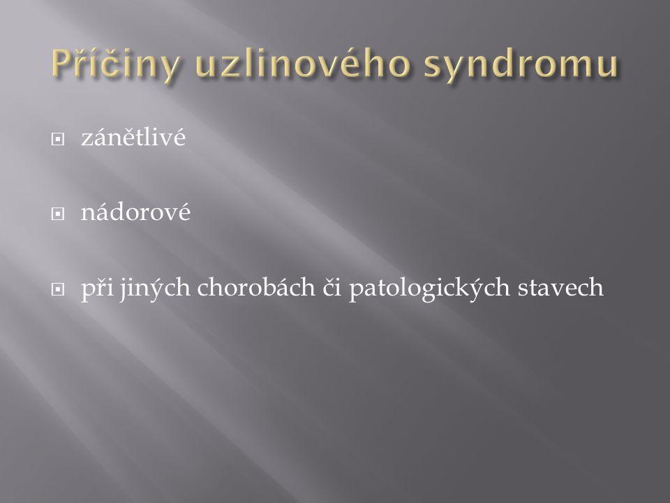  hematoonkologie – generalizovaná lymfadenopatie s pakety uzlin, doprovodné B-symptomy (teploty, noční pocení, váhový úbytek), změny v KO (anémie, trombocytopenie, výrazná lymfocytóza), vysoká FW, zvýšení LDH, splenomegalie  infekce – v anamnéze kontakt se zvířaty, poranění zvířetem, kontakt s klíštětem, febrilie se zimnicemi, bolestivé uzliny, cobyt v tropech či subtropech, kontakt s HIV pozitivní osobou  plicní – kontakt s TBC, febrilie a kašel  dermatovenerologie – inguinální či tříselná lymfadenopatie, výtok z uretry či pochvy, sexuální promiskuita  urologie – rezistence ve varleti a inguinální lymfadenopatie  gynekologie – axilární lymfadenopatie bez dalších symptomů nebo palpační rezistence v prsu pacientky, gynekologické záněty, výtoky  interna – nejasné zvětšení uzlin s laboratorními abnormalitami nebo bez nich, s doprovodnými příznaky nebo bez nich, bez jasných anamnestických údajů