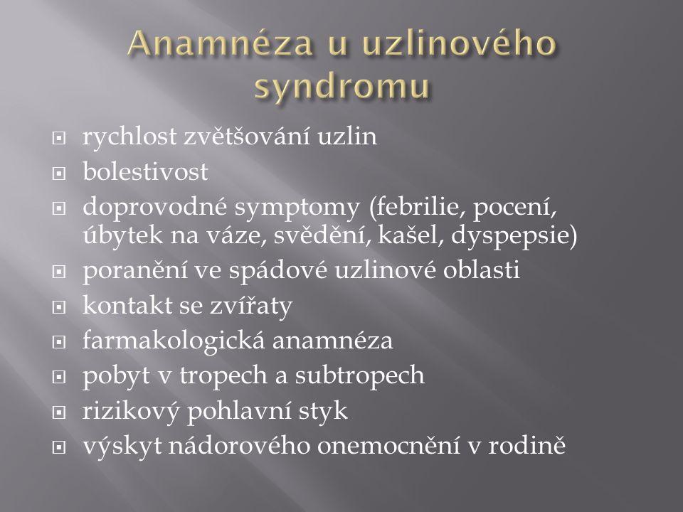  rychlost zvětšování uzlin  bolestivost  doprovodné symptomy (febrilie, pocení, úbytek na váze, svědění, kašel, dyspepsie)  poranění ve spádové uz