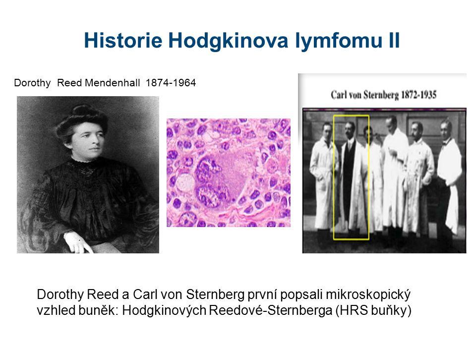 Dorothy Reed Mendenhall 1874-1964 Historie Hodgkinova lymfomu II Dorothy Reed a Carl von Sternberg první popsali mikroskopický vzhled buněk: Hodgkinových Reedové-Sternberga (HRS buňky)