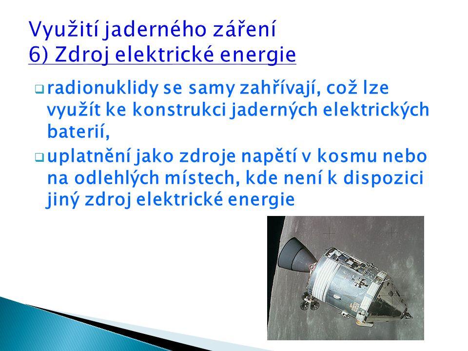 radionuklidy se samy zahřívají, což lze využít ke konstrukci jaderných elektrických baterií,  uplatnění jako zdroje napětí v kosmu nebo na odlehlých místech, kde není k dispozici jiný zdroj elektrické energie