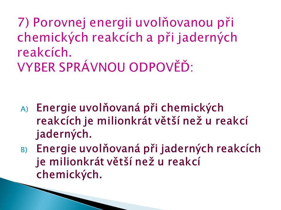 A) Energie uvolňovaná při chemických reakcích je milionkrát větší než u reakcí jaderných.