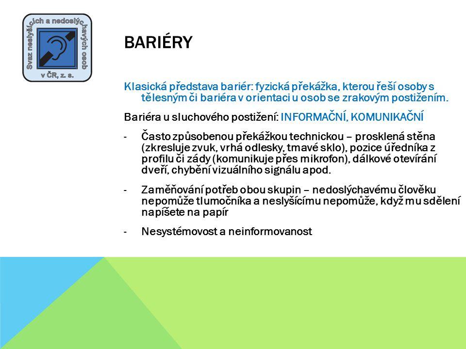 BARIÉRY Klasická představa bariér: fyzická překážka, kterou řeší osoby s tělesným či bariéra v orientaci u osob se zrakovým postižením. Bariéra u sluc