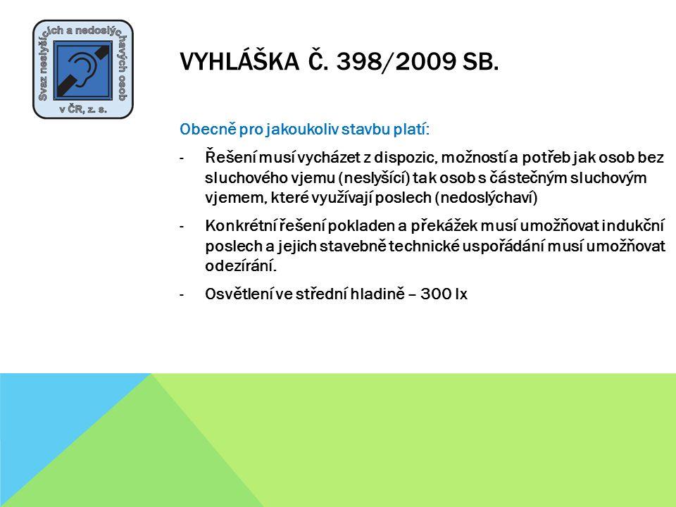 VYHLÁŠKA Č. 398/2009 SB. Obecně pro jakoukoliv stavbu platí: -Řešení musí vycházet z dispozic, možností a potřeb jak osob bez sluchového vjemu (neslyš