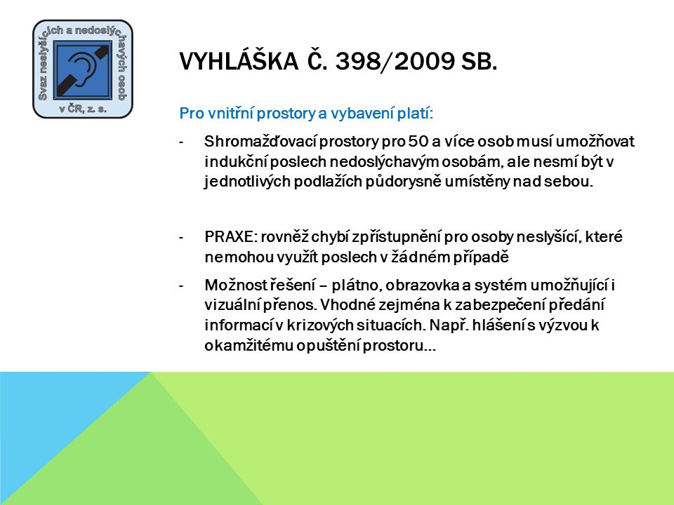 VYHLÁŠKA Č. 398/2009 SB. Pro vnitřní prostory a vybavení platí: -Shromažďovací prostory pro 50 a více osob musí umožňovat indukční poslech nedoslýchav