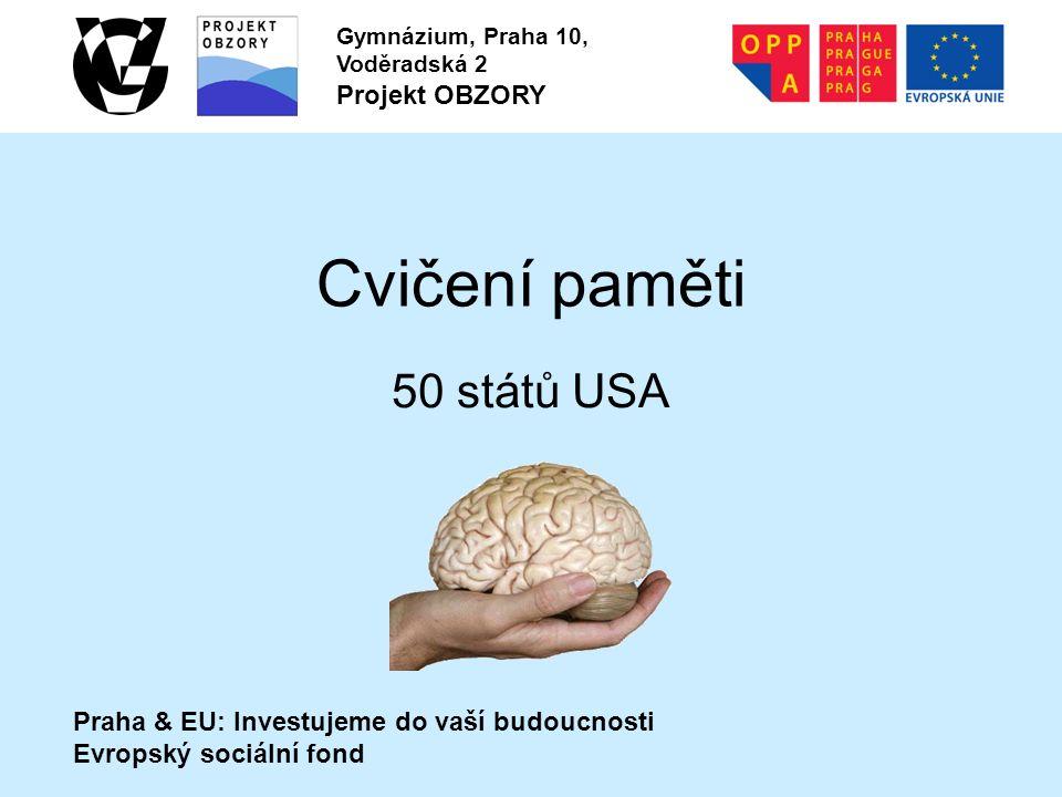 Praha & EU: Investujeme do vaší budoucnosti Evropský sociální fond Gymnázium, Praha 10, Voděradská 2 Projekt OBZORY Cvičení paměti 50 států USA