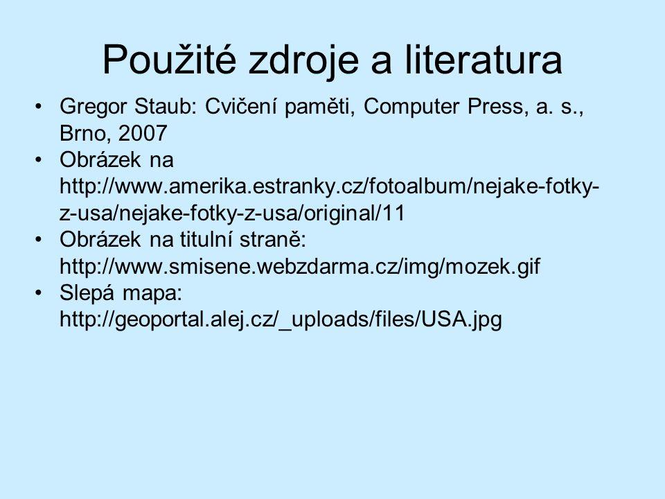 Použité zdroje a literatura Gregor Staub: Cvičení paměti, Computer Press, a. s., Brno, 2007 Obrázek na http://www.amerika.estranky.cz/fotoalbum/nejake