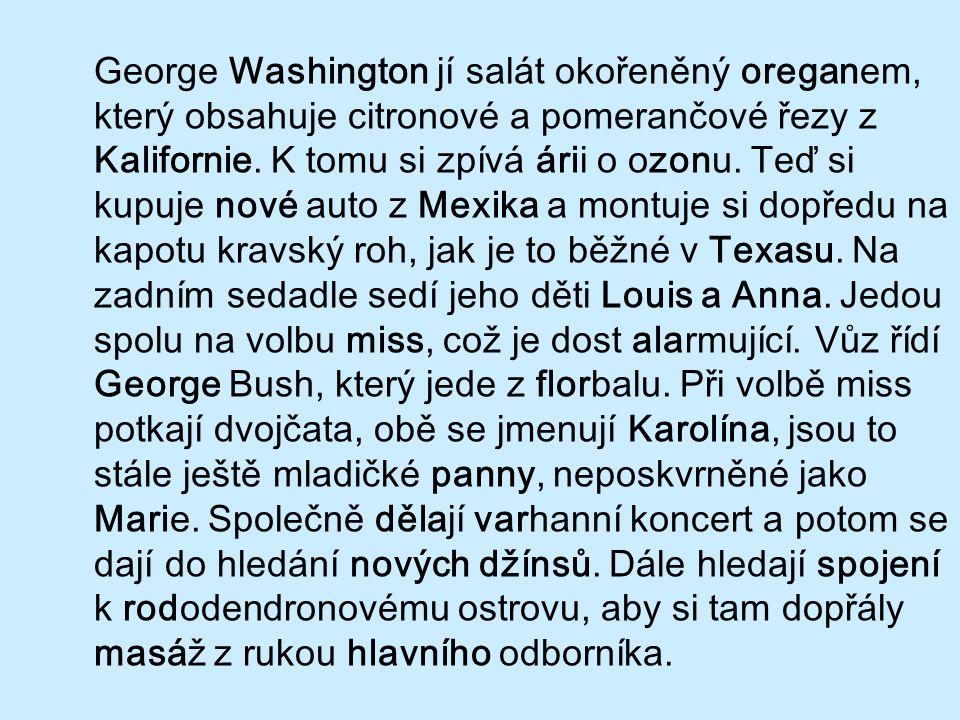 George Washington jí salát okořeněný oreganem, který obsahuje citronové a pomerančové řezy z Kalifornie. K tomu si zpívá árii o ozonu. Teď si kupuje n