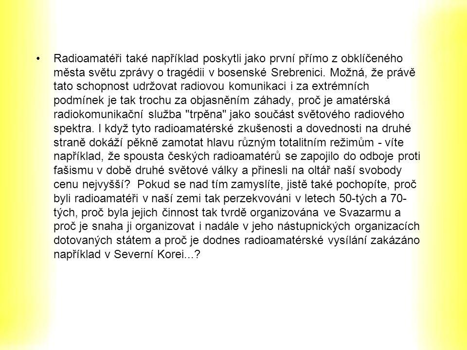 Radioamatéři také například poskytli jako první přímo z obklíčeného města světu zprávy o tragédii v bosenské Srebrenici.