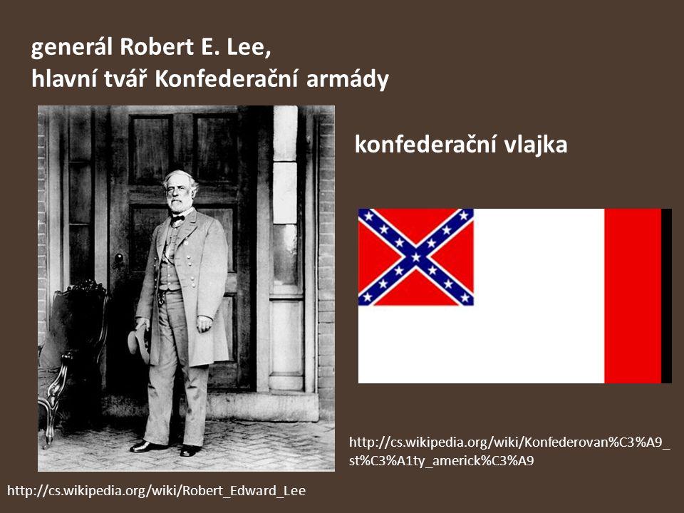 generál Robert E. Lee, hlavní tvář Konfederační armády konfederační vlajka http://cs.wikipedia.org/wiki/Robert_Edward_Lee http://cs.wikipedia.org/wiki