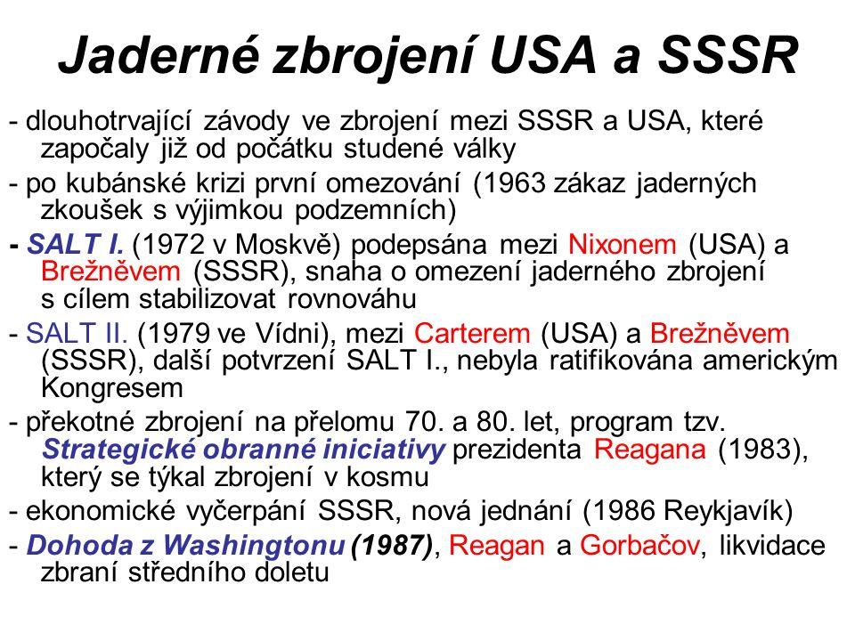 Jaderné zbrojení USA a SSSR - dlouhotrvající závody ve zbrojení mezi SSSR a USA, které započaly již od počátku studené války - po kubánské krizi první omezování (1963 zákaz jaderných zkoušek s výjimkou podzemních) - SALT I.