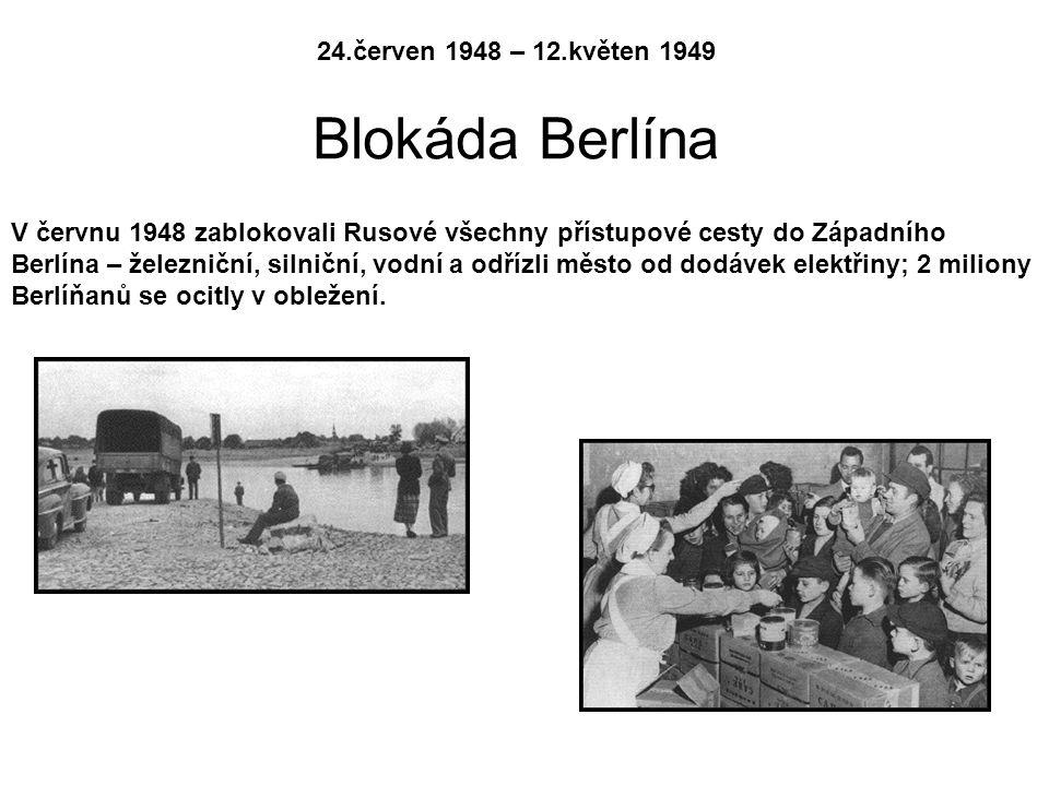24.červen 1948 – 12.květen 1949 Blokáda Berlína V červnu 1948 zablokovali Rusové všechny přístupové cesty do Západního Berlína – železniční, silniční, vodní a odřízli město od dodávek elektřiny; 2 miliony Berlíňanů se ocitly v obležení.
