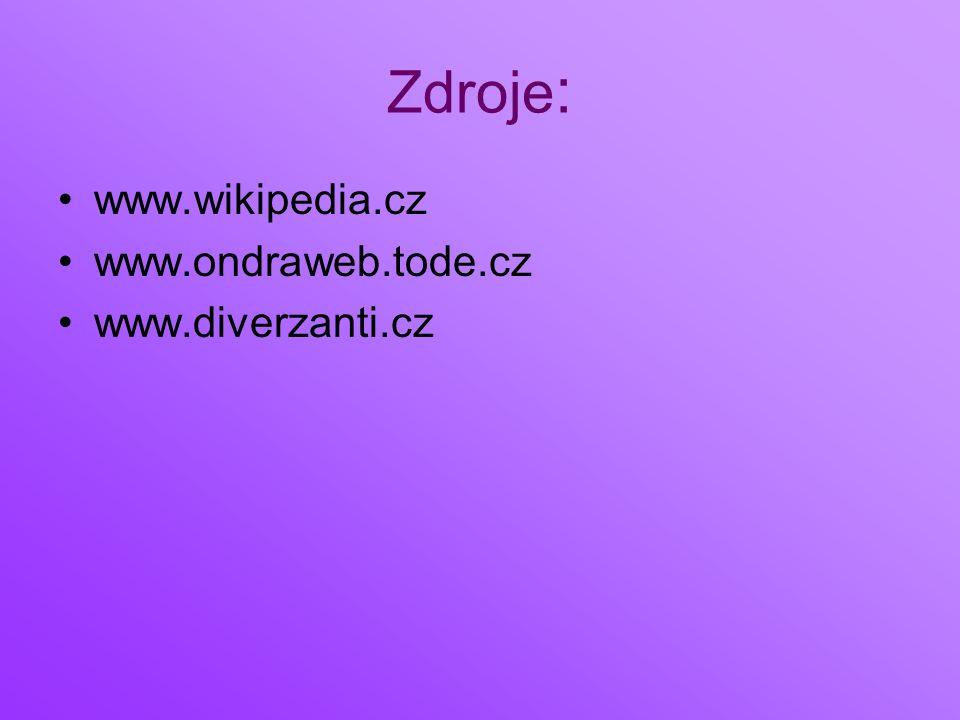 Zdroje : www.wikipedia.cz www.ondraweb.tode.cz www.diverzanti.cz