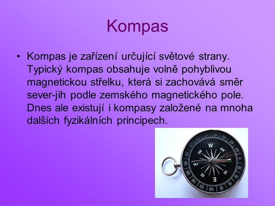 Kompas Kompas je zařízení určující světové strany. Typický kompas obsahuje volně pohyblivou magnetickou střelku, která si zachovává směr sever-jih pod