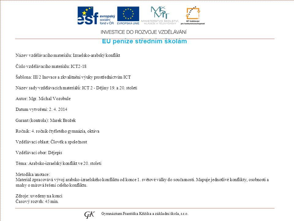 EU peníze středním školám Název vzdělávacího materiálu: Izraelsko-arabský konflikt Číslo vzdělávacího materiálu: ICT2-18 Šablona: III/2 Inovace a zkvalitnění výuky prostřednictvím ICT Název sady vzdělávacích materiálů: ICT 2 - Dějiny 19.