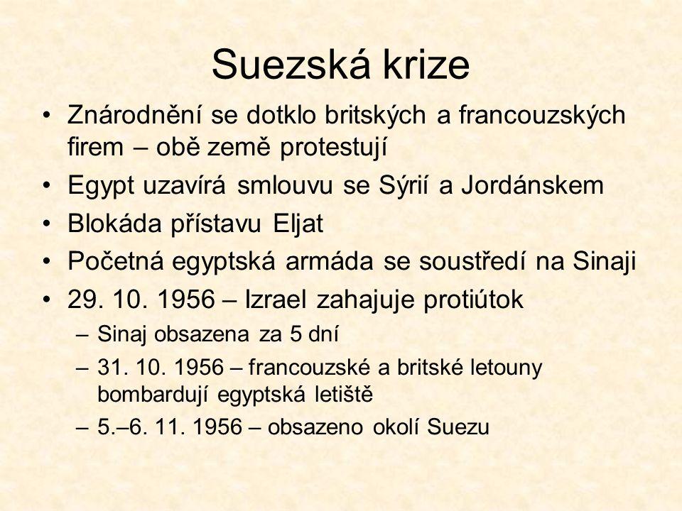 Suezská krize Znárodnění se dotklo britských a francouzských firem – obě země protestují Egypt uzavírá smlouvu se Sýrií a Jordánskem Blokáda přístavu Eljat Početná egyptská armáda se soustředí na Sinaji 29.