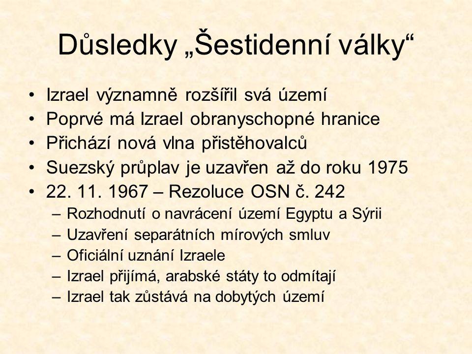 """Důsledky """"Šestidenní války Izrael významně rozšířil svá území Poprvé má Izrael obranyschopné hranice Přichází nová vlna přistěhovalců Suezský průplav je uzavřen až do roku 1975 22."""