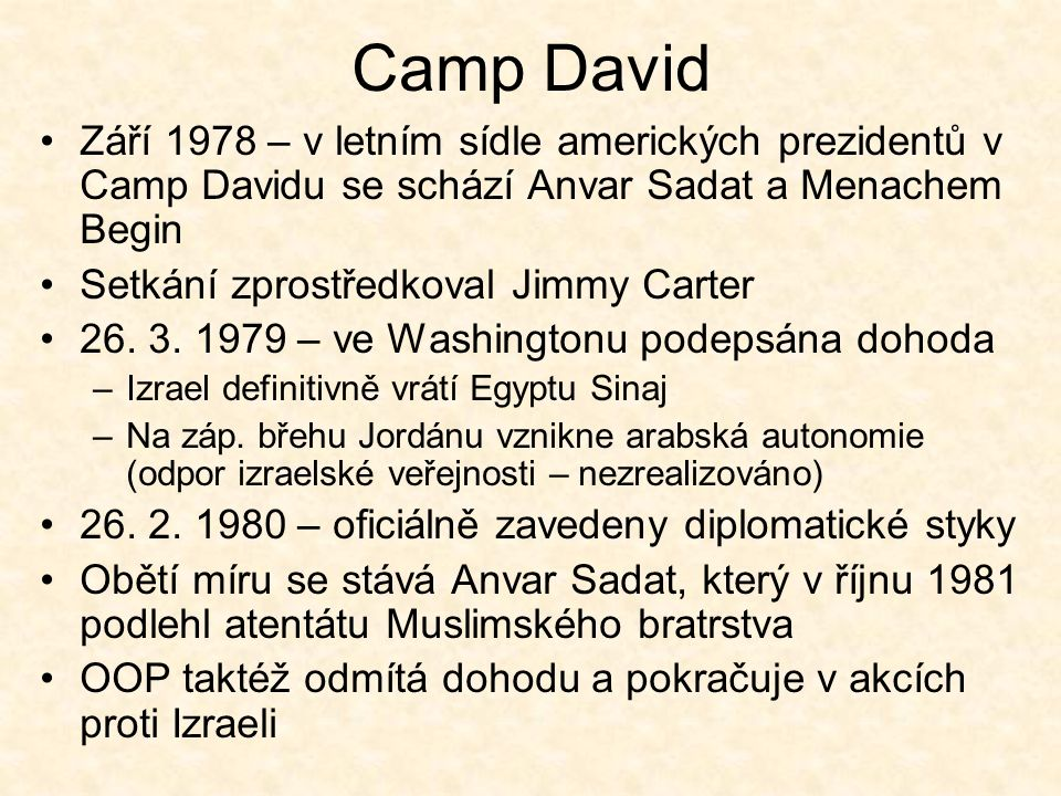 Camp David Září 1978 – v letním sídle amerických prezidentů v Camp Davidu se schází Anvar Sadat a Menachem Begin Setkání zprostředkoval Jimmy Carter 26.