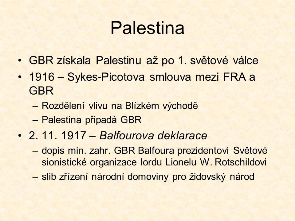 Palestina Balfourova deklarace se stala součástí rozhodnutí Společnosti národů o přidělení Palestiny GBR První střet – 1929 u Zdi nářků – 200 mrtvých 1937 – Peelova komise navrhuje rozdělit Palestinu na židovskou a arabskou část –Arabové tento návrh odmítají 1939 – Bílá kniha o Palestině –Slib palestinské nezávislosti do 10 let –Slib omezení přílivu židovských přistěhovalců a do 5 let jeho úplné zastavení –Zabránit přesunu půdy do židovských rukou