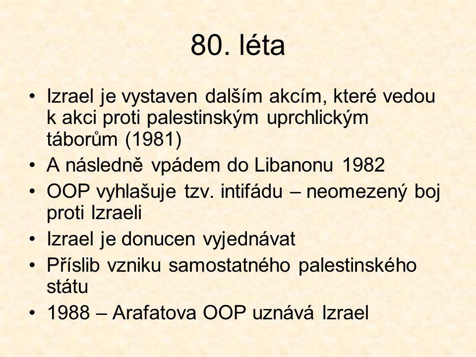 80. léta Izrael je vystaven dalším akcím, které vedou k akci proti palestinským uprchlickým táborům (1981) A následně vpádem do Libanonu 1982 OOP vyhl