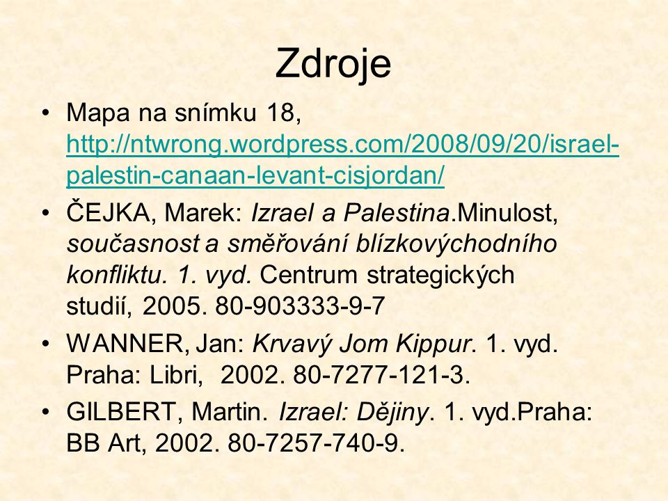 Zdroje Mapa na snímku 18, http://ntwrong.wordpress.com/2008/09/20/israel- palestin-canaan-levant-cisjordan/ http://ntwrong.wordpress.com/2008/09/20/is