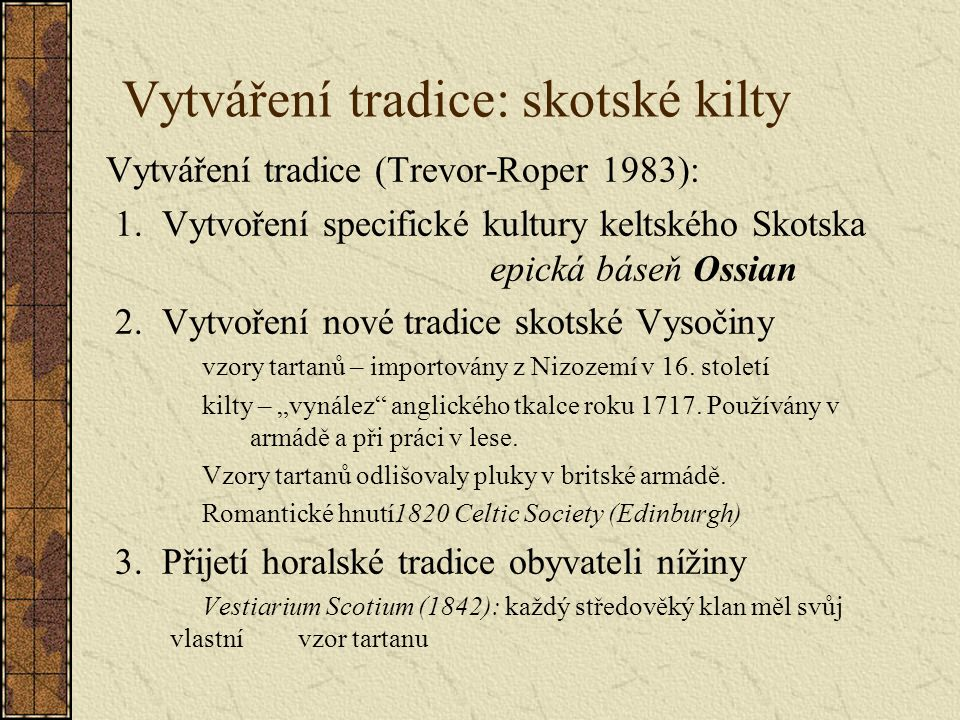 Vytváření tradice: skotské kilty Vytváření tradice (Trevor-Roper 1983): 1.