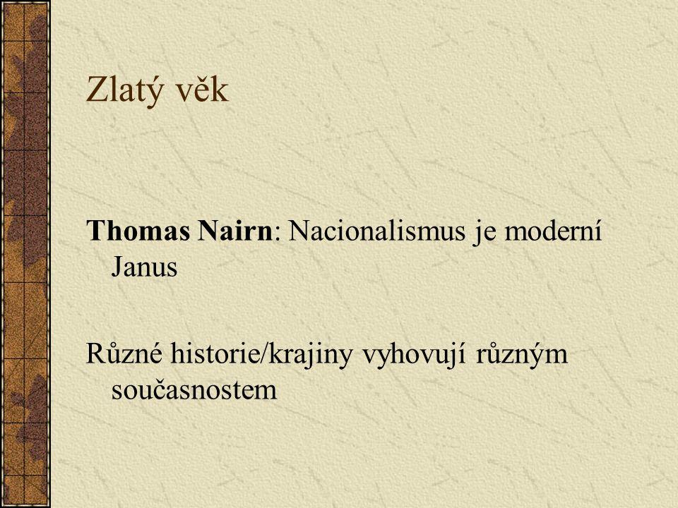 Zlatý věk Thomas Nairn: Nacionalismus je moderní Janus Různé historie/krajiny vyhovují různým současnostem