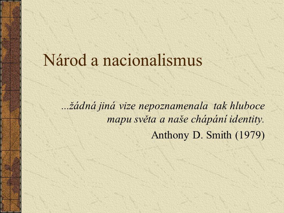 Národ a nacionalismus...žádná jiná vize nepoznamenala tak hluboce mapu světa a naše chápání identity.