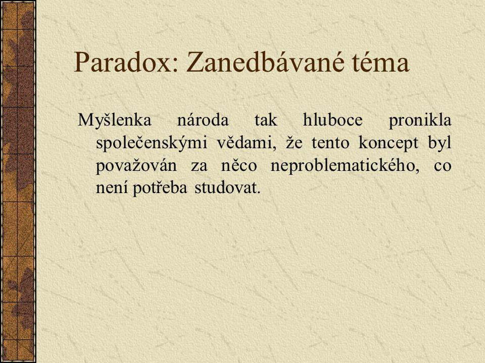 Paradox: Zanedbávané téma Myšlenka národa tak hluboce pronikla společenskými vědami, že tento koncept byl považován za něco neproblematického, co není potřeba studovat.