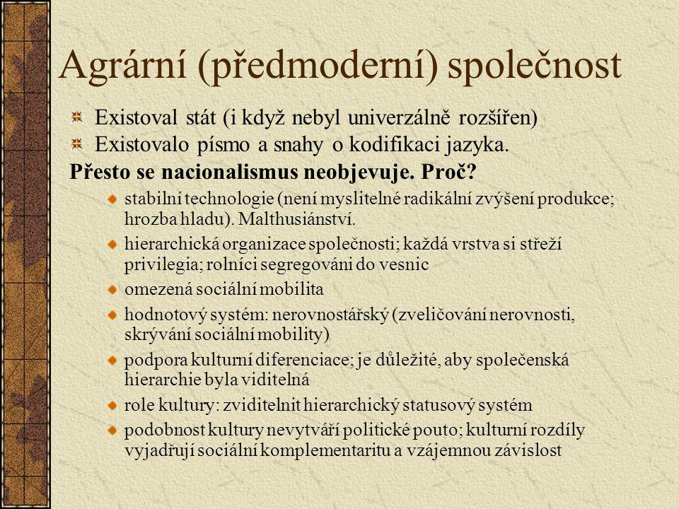 Agrární (předmoderní) společnost Existoval stát (i když nebyl univerzálně rozšířen) Existovalo písmo a snahy o kodifikaci jazyka.