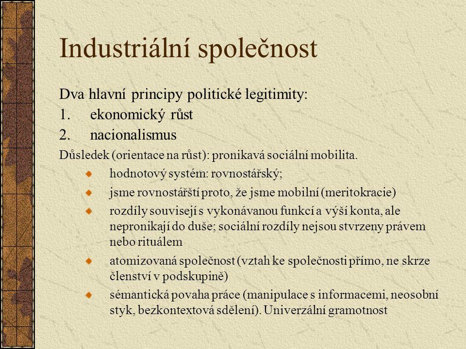 Industriální společnost Dva hlavní principy politické legitimity: 1.ekonomický růst 2.nacionalismus Důsledek (orientace na růst): pronikavá sociální mobilita.
