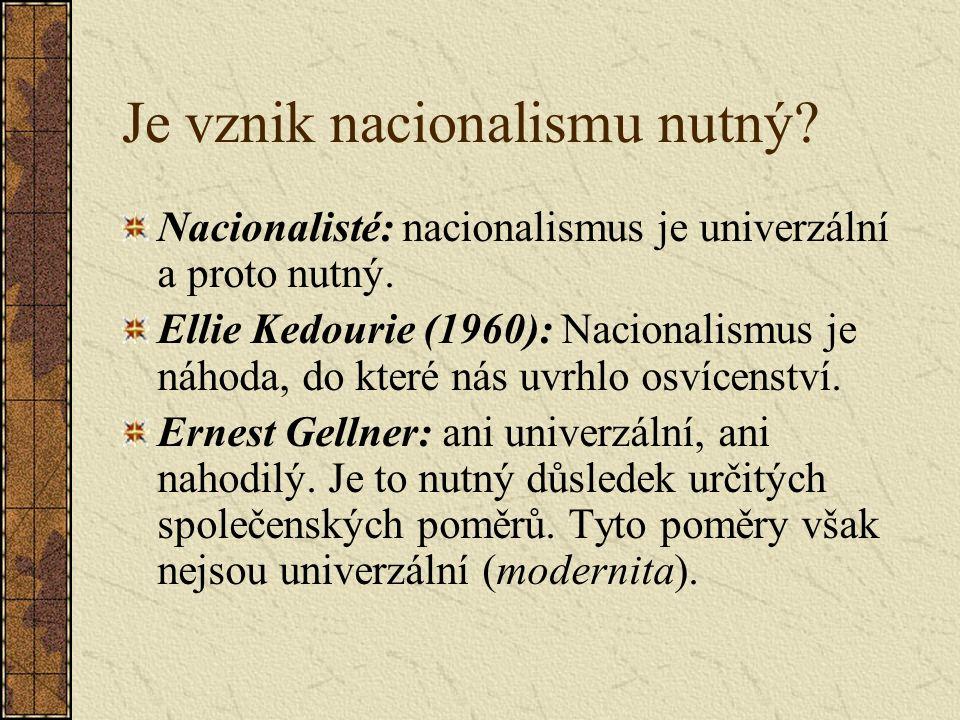 Je vznik nacionalismu nutný. Nacionalisté: nacionalismus je univerzální a proto nutný.