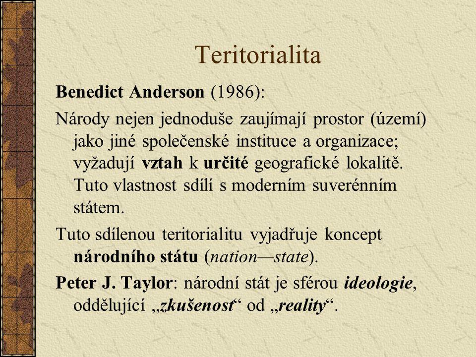 Teritorialita Benedict Anderson (1986): Národy nejen jednoduše zaujímají prostor (území) jako jiné společenské instituce a organizace; vyžadují vztah k určité geografické lokalitě.