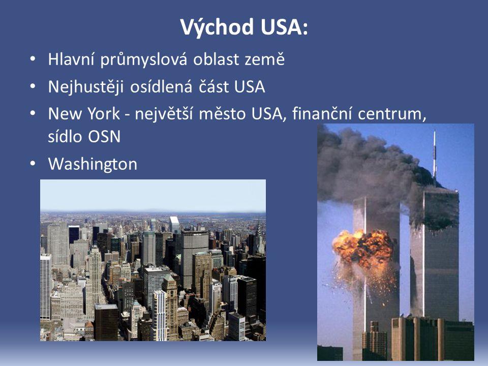 Východ USA: Hlavní průmyslová oblast země Nejhustěji osídlená část USA New York - největší město USA, finanční centrum, sídlo OSN Washington