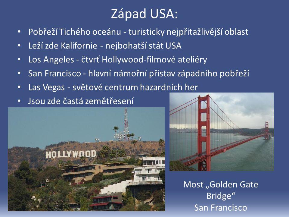"""Západ USA: Pobřeží Tichého oceánu - turisticky nejpřitažlivější oblast Leží zde Kalifornie - nejbohatší stát USA Los Angeles - čtvrť Hollywood-filmové ateliéry San Francisco - hlavní námořní přístav západního pobřeží Las Vegas - světové centrum hazardních her Jsou zde častá zemětřesení Most """"Golden Gate Bridge San Francisco"""