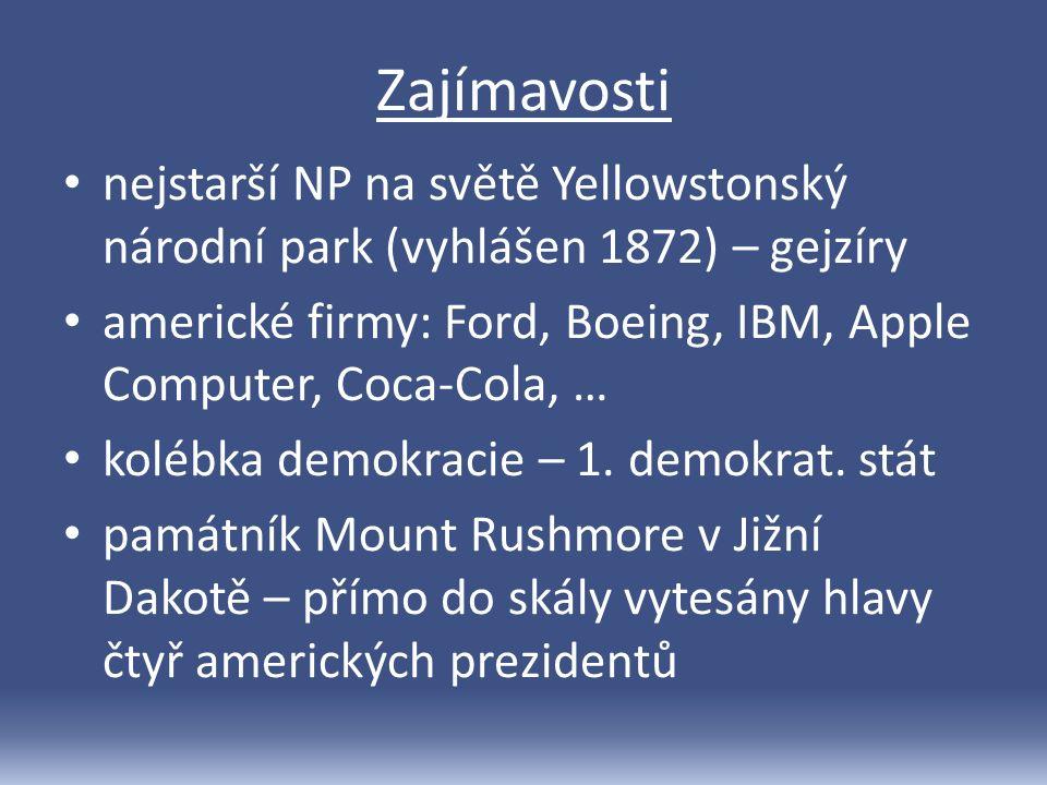 Zajímavosti nejstarší NP na světě Yellowstonský národní park (vyhlášen 1872) – gejzíry americké firmy: Ford, Boeing, IBM, Apple Computer, Coca-Cola, … kolébka demokracie – 1.