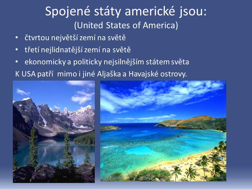 Spojené státy americké jsou: (United States of America) čtvrtou největší zemí na světě třetí nejlidnatější zemí na světě ekonomicky a politicky nejsilnějším státem světa K USA patří mimo i jiné Aljaška a Havajské ostrovy.