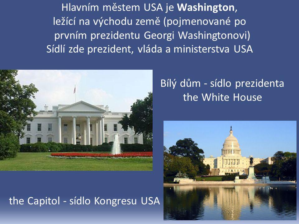 Hlavním městem USA je Washington, ležící na východu země (pojmenované po prvním prezidentu Georgi Washingtonovi) Sídlí zde prezident, vláda a ministerstva USA Bílý dům - sídlo prezidenta the White House the Capitol - sídlo Kongresu USA
