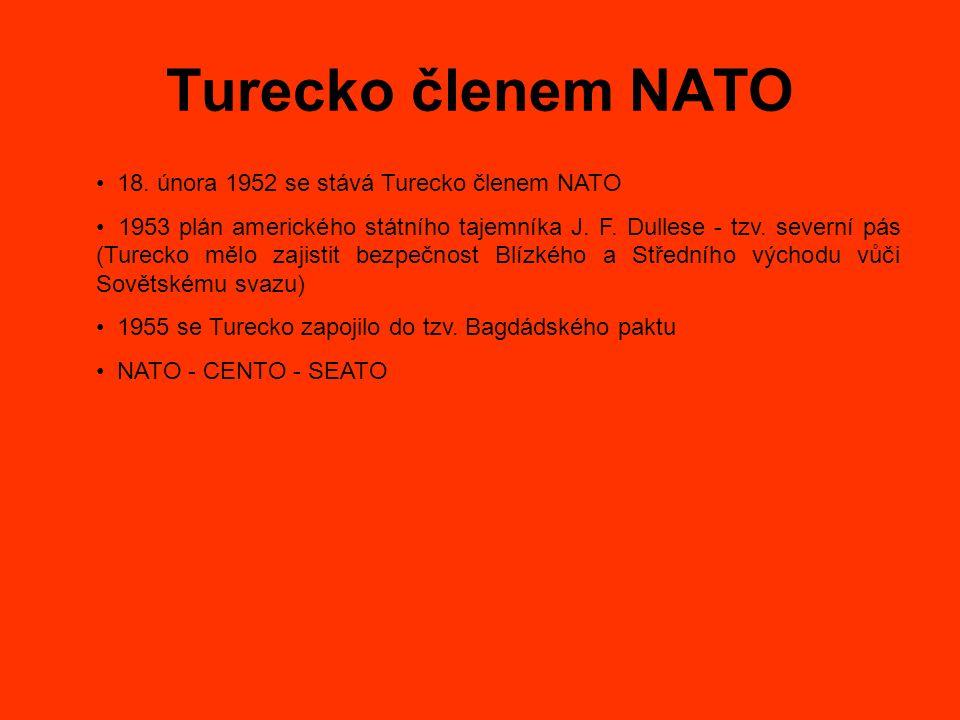 Turecko členem NATO 18. února 1952 se stává Turecko členem NATO 1953 plán amerického státního tajemníka J. F. Dullese - tzv. severní pás (Turecko mělo
