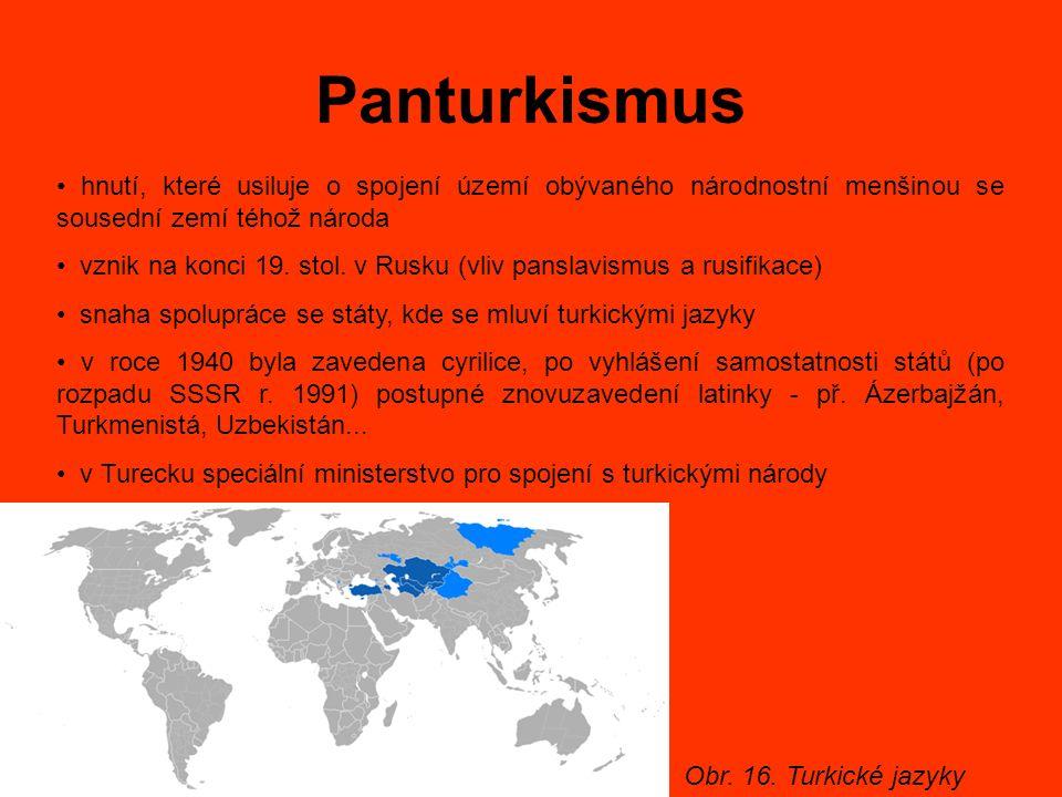 Panturkismus hnutí, které usiluje o spojení území obývaného národnostní menšinou se sousední zemí téhož národa vznik na konci 19. stol. v Rusku (vliv